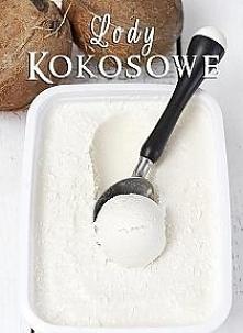 Lody kokosowe (bez jajek i maszyny)  Składniki na około 1000 ml lodów:  2 pus...