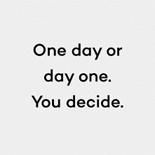 Pewnego dnia lub dzień pierwszy. Ty decydujesz ;)