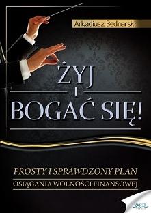 """Żyj i bogać się / Arkadiusz Bednarski  Ebook """"Żyj i bogać się"""". Pro..."""