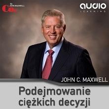 """Podejmowanie ciężkich decyzji / John C. Maxwell  Audiobook """"Podejmowanie..."""