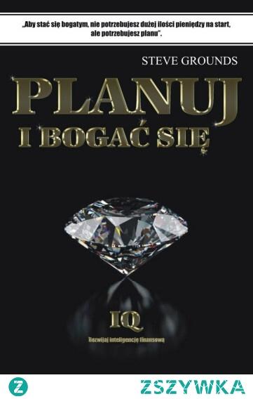 """Planuj i bogać się / Steve Grounds  Ebook """"Planuj i bogać się"""" Aby stać się bogatym, nie potrzebujesz dużej ilości pieniędzy na start, ale potrzebujesz planu. - Steve Grounds  Czego trzeba doświadczyć, nauczyć się i wprowadzić w życie, aby osiągnąć sukces?"""
