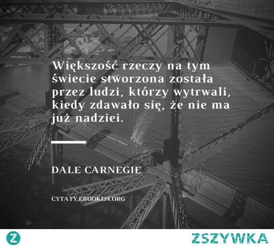 Dale Carnegie Cytat O Wytrwałości I Nadziei Na Cytaty