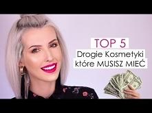 TOP 5: DROGIE KOSMETYKI KTÓ...