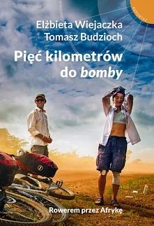 """""""Pięć kilometrów do bomby"""" to relacja z niezwykłej – rowerowej – podróży pośl..."""