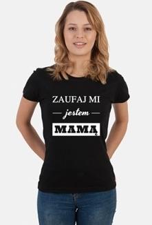 Prezent dla mamy Zaufaj mi jestem mamą koszulka