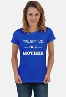 Trust me Im a mother prezent dla mamy koszulka