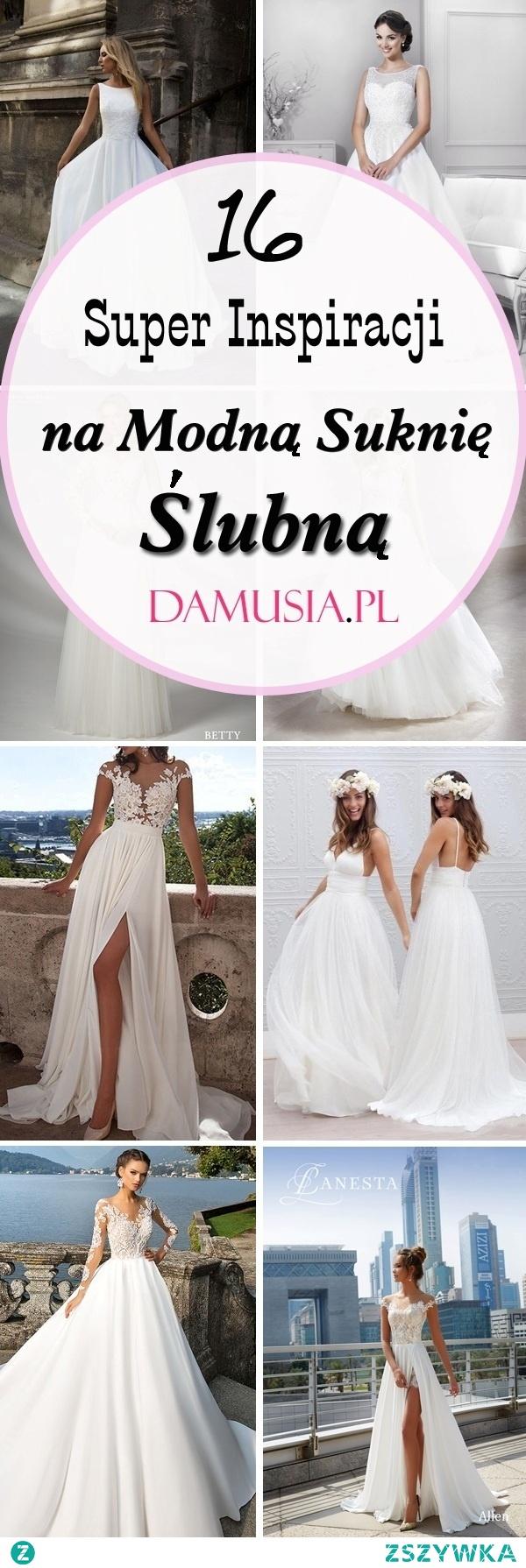 16 Super Inspiracji na Modną Suknię Ślubną