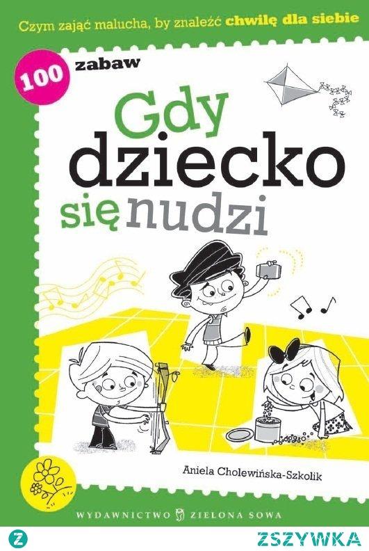 """Ebook Gdy dziecko się nudzi - Aniela Cholewińska-Szkolik  W publikacji """" Gdy dziecko się nudzi """" znajdziesz zbiór pomysłów na zabawy usamodzielniających dzieci w wieku 2-5 lat.  Od prostych zabaw z piłką czy kartką papieru, po zabawy grupowe.  Sposób na zainspirowanie dzieci do samodzielnego twórczego spędzania czasu."""