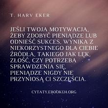 T. Harv Eker cytat o motywa...
