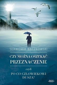 """Ebook Czy można oszukać przeznaczenie czyli po co człowiekowi dusza / Sławomir Bączkowski  """"Czy można oszukać przeznaczenie?"""""""