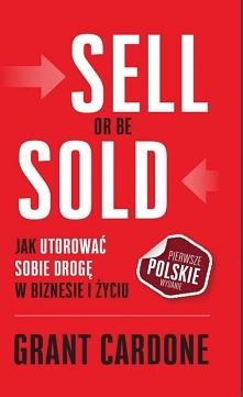 Książka Sell Or Be Sold. Jak utorować sobie drogę w biznesie i życiu / Grant Cardone  Mówi się, że prawie ćwierć populacji na świecie jest zaangażowana w sprzedaż, ale ktokolwie...