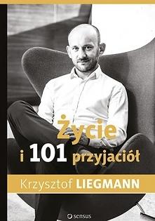 """Ebook """"Życie i 101 przyjaciół"""" - Krzysztof Liegmann. Wszystko czego..."""