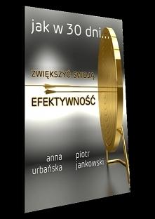"""Książka """"Jak w 30 dni...zwiększyć swoją efektywność"""" - Anna Urbańsk..."""