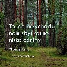 Thomas Paine cytat o tym co przychodzi zbyt łatwo