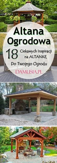 Altana Ogrodowa: TOP 18 Ciekawych Inspiracji na Altankę do Twojego Ogrodu