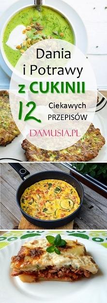 Dania i Potrawy z Cukinii: TOP 12 Najciekawszych Przepisów na Cukinię
