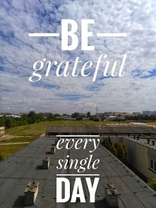 Be grateful every single day
