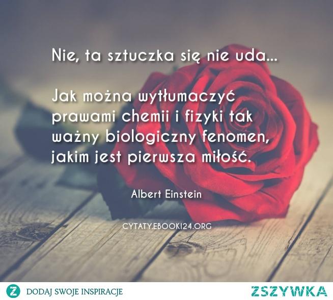 Albert Einstein Cytat O Pierwszej Miłości Na Cytaty Zszywkapl