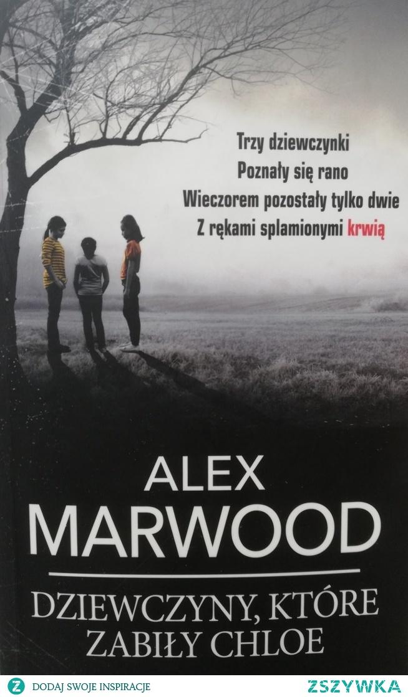 """""""Dziewczyny, które zabiły Chloe """". Alex Marwood"""
