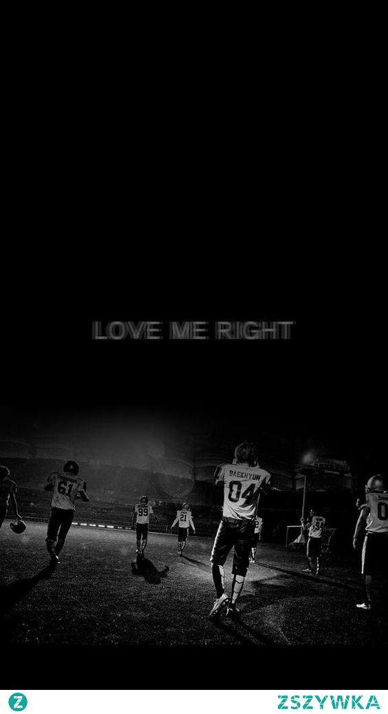 """""""Po prostu dobrze mnie kochaj Cały mój wszechświat to ty""""  EXO - Love Me Right"""