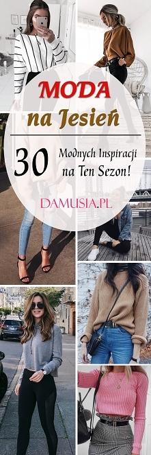 Moda na Jesień: TOP 30 Modnych Stylizacji Zgodnych z Trendami Tego Sezonu!