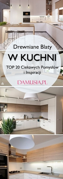 Drewniane Blaty w Kuchni: TOP 20 Ciekawych Pomysłów i Inspiracji na Kuchnię z Drewnianym Blatem