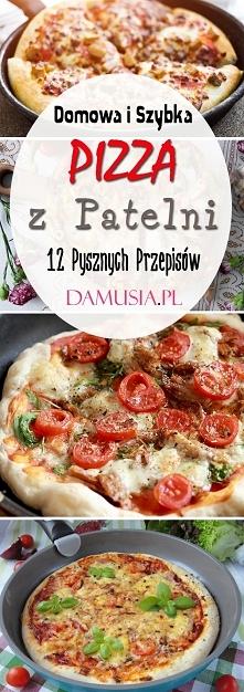 Domowa i Szybka Pizza z Patelni – 12 Pysznych Przepisów na Pyszną Pizzę