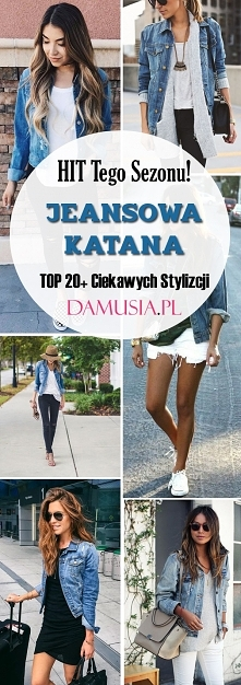 HIT Tego Sezonu! Jeansowa Katana: TOP 20+ Modnych Stylizacji z Jeansową Kurtką