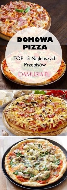 DOMOWA PIZZA: TOP 15 Najlepszych Przepisów na Pyszną Domową Pizzę