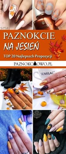 Jesienne Paznokcie w 20 Odsłonach – TOP Najlepsze Propozycje na Jesienny Mani...