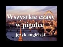 Wszystkie czasy w pigułce - angielski - Jak rozróżniać 12 czasów English pres...
