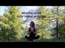 Medytacja Prowadzona ♥ Pozytywne Myślenie Małgorzata Mostowska