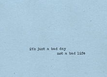 It's only bad day...