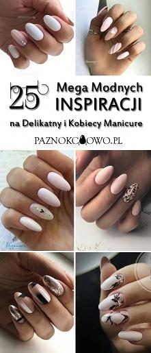 TOP 25 Delikatnych i Mega Modnych Inspiracji na Kobiecy Manicure