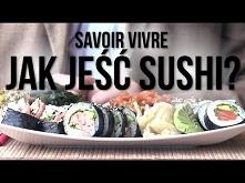 Jak prawidłowo jeść sushi? ...
