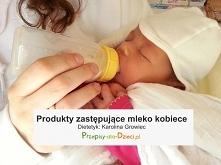 Z czego wytwarzane są produkty zastępujące mleko kobiece? Odpowiedź w artykule.