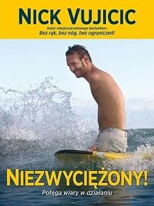 """Książka """"Niezwyciężony! Potęga wiary w działaniu"""" - Nick Vujicic  M..."""