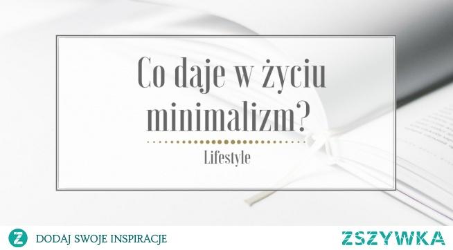 Zastanawialiście się kiedykolwiek, co tak w ogóle daje minimalizm? Czy są jakieś wymierne korzyści z niego, czy to tylko chwilowa moda? Jeśli tak, to koniecznie zajrzyjcie do najnowszego wpisu, w którym odpowiadam na pytanie co daje w życiu minimalizm. Zapraszam!