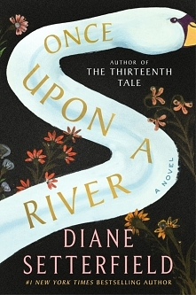 Once Upon a River - Diane Setterfield       A dark midwinter's night in an an...