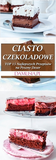 Ciasto Czekoladowe – TOP 15...