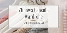 Propozycja minimalistycznej zimowej odsłony Capsule Wardrobe