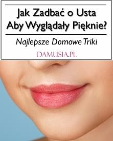 Jak Zadbać o Usta Aby Wyglądały Pięknie? – Najlepsze Domowe Triki