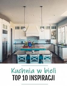 Kuchnia w bieli - 10 najlepszych inspiracji