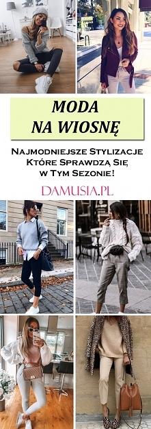 Moda na Wiosnę – Najmodniejsze Stylizacje Które Sprawdzą Się w Tym Sezonie!