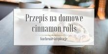 Przepis na domowe cinnamon rolls