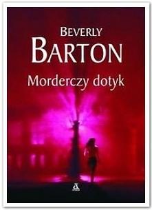 Morderczy dotyk Beverly Barton: On jest myśliwym. One ? zwierzyną. Daje im sz...