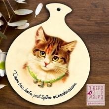 """Deska - podstawka ceramiczna z kotkiem """"Dom bez kota jest tylko mieszkan..."""