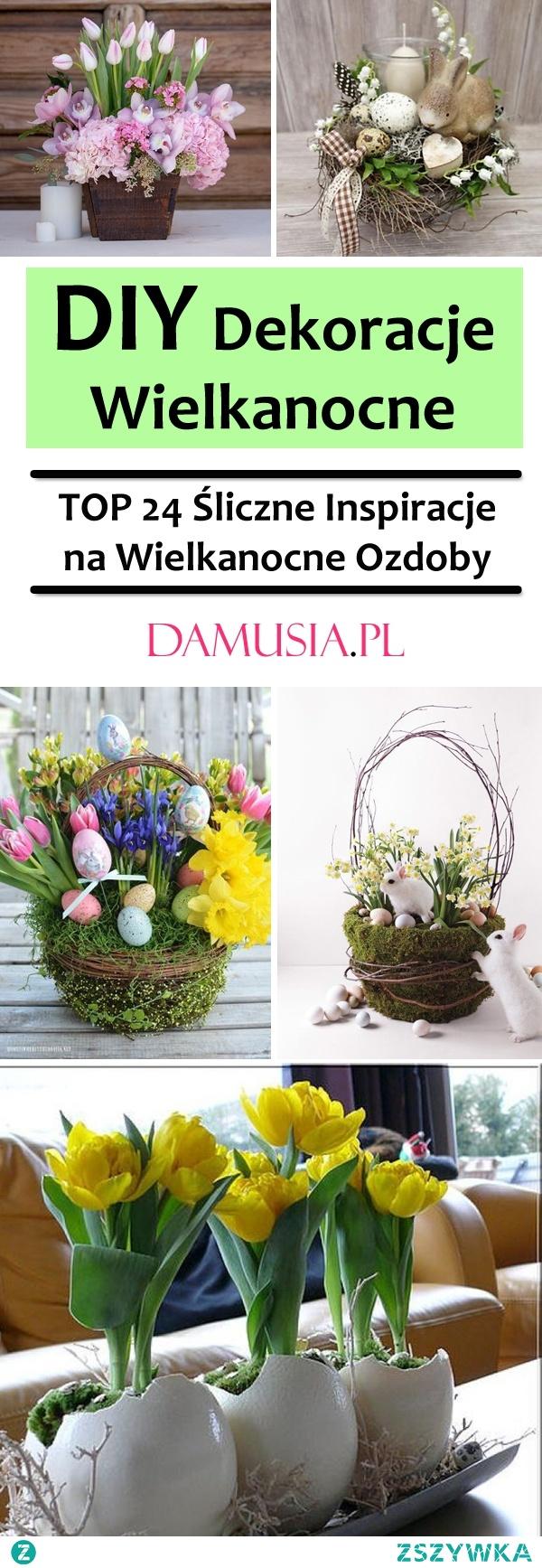 DIY Dekoracje Wielkanocne – TOP 24 Śliczne Inspiracje na Wielkanocne Ozdoby