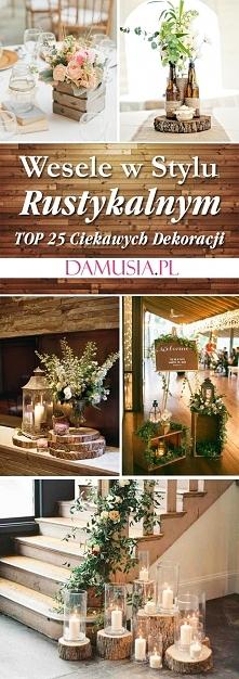 Wesele w Stylu Rustykalnym: TOP 25 Ciekawych Inspiracji i Pomysłów na Rustyka...