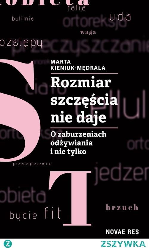 """Czytając tę książkę, nie mogłam doczekać się, kiedy wreszcie będę mogła napisać recenzję i podzielić się z Wami moimi wrażeniami. Poradnik """"Rozmiar szczęścia nie daje. O zaburzeniach odżywiania i nie tylko"""" jest pozycją naprawdę godną uwagi, po którą zdecydowanie warto sięgnąć. Autorką jest Marta Kieniuk-Mędrala, blogerka, która miała w swoim życiu nieszczęście być anorektyczką, ortorektyczką i bulimiczką w jednym."""